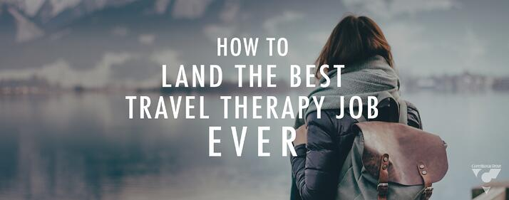 How_To_Land_The_Best_Travel_Therapy_Job_Ever.jpg
