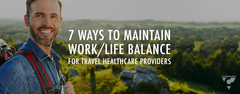 7 ways to maintain work life balance for travel healthcare providers travel nurses