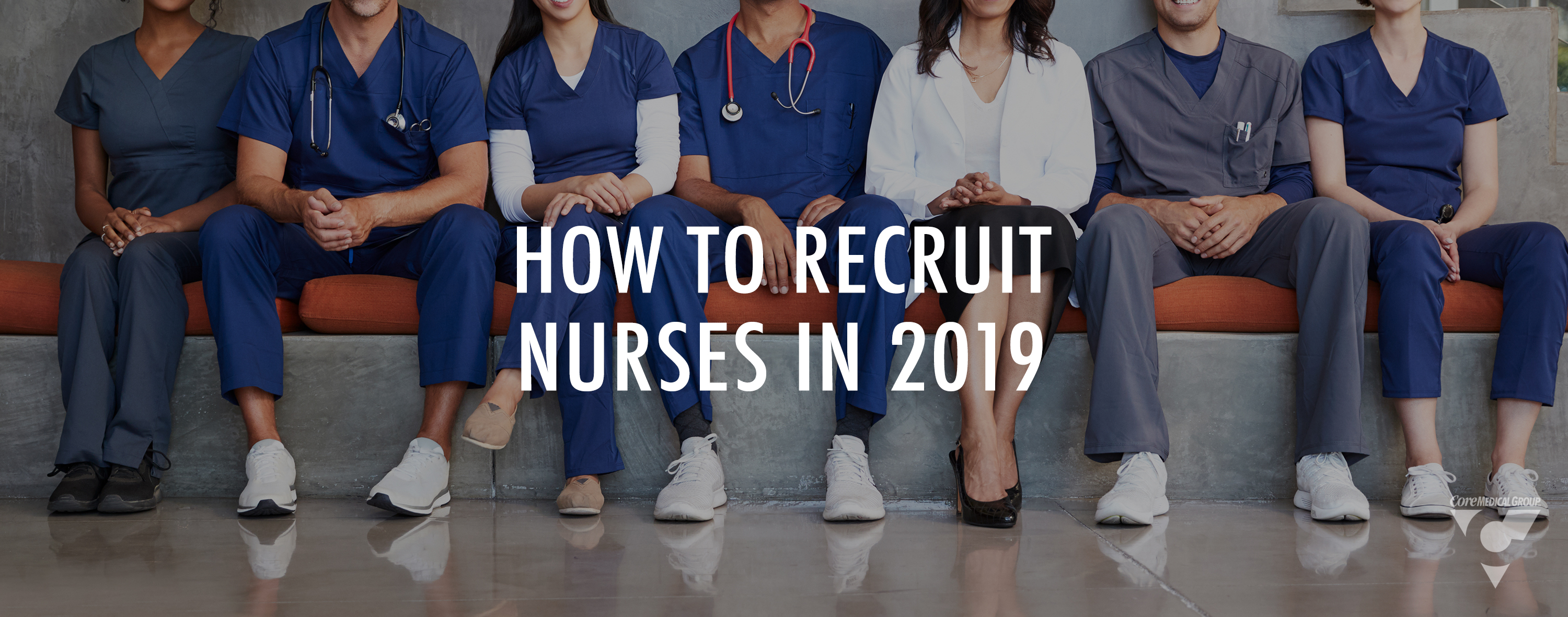 Recruiting Nurses in 2019 Core Medical Group