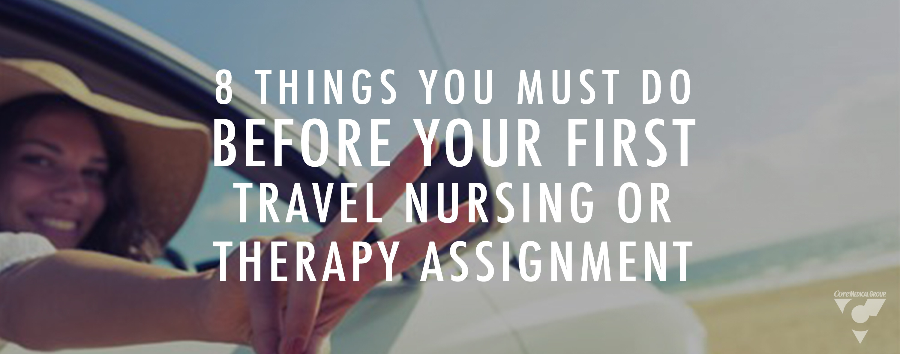 8 Things You Must Do Before Your First Travel Nursing Or Therapy Assignment