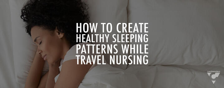 How to Create Healthy Sleeping Patterns While Travel Nursing