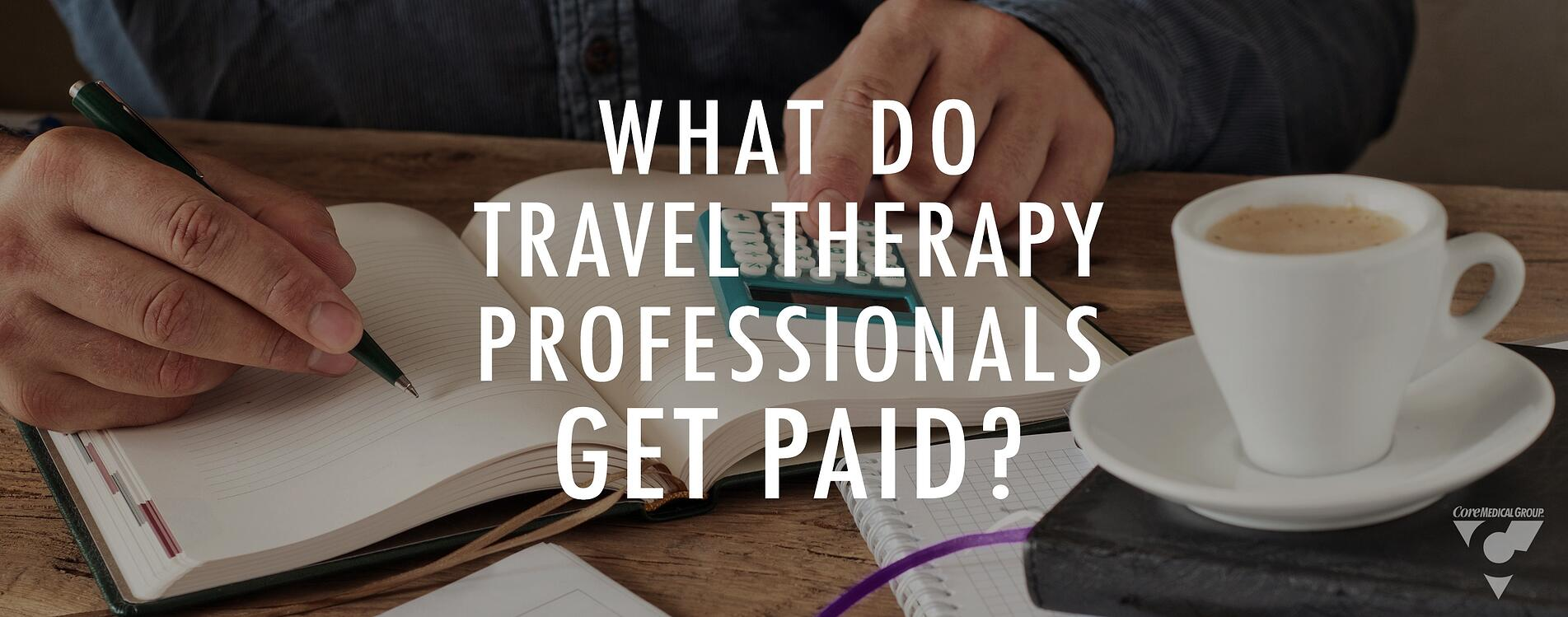 CMG Blog - What Do Travel Therapy Professionals Get Paid