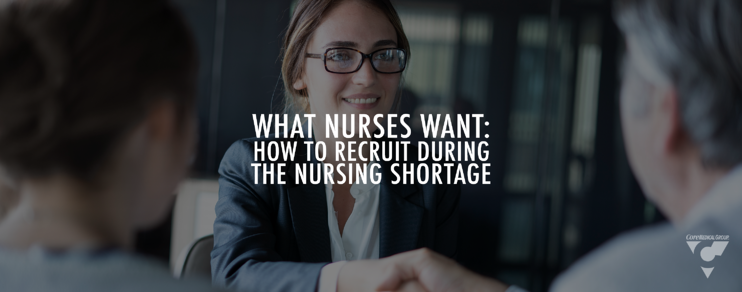 What Nurses Want: How to Recruit During the Nursing Shortage