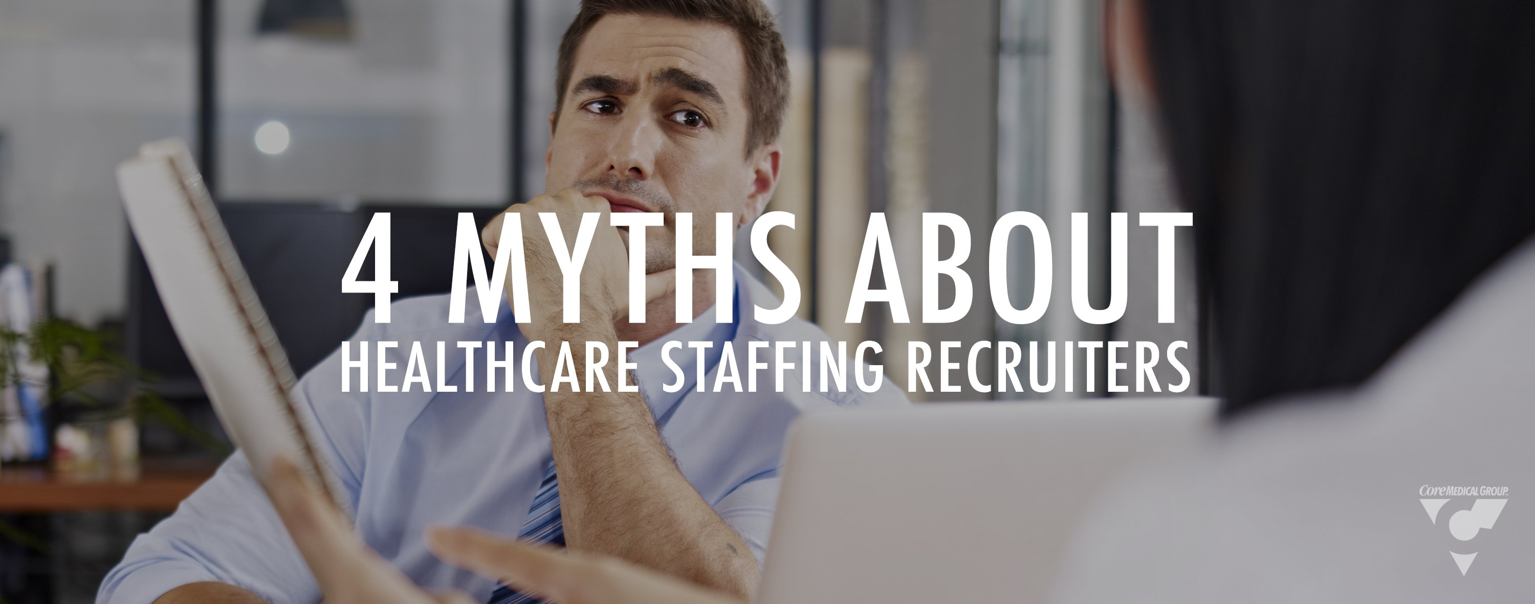 Core Medical Group Healthcare Recruiter Jobs Four Myths about Being a Healthcare Recruiter