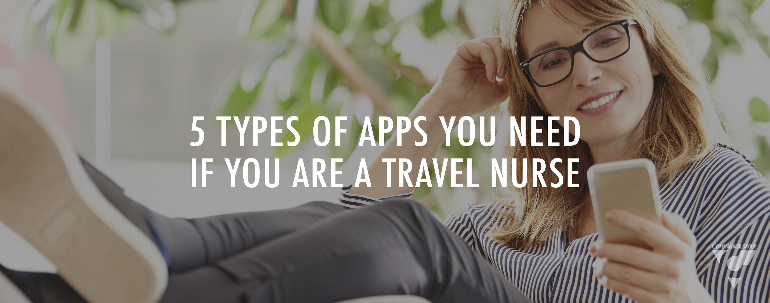 CMG Blog: 5 Types of Apps You Need if You Are a Travel Nurse