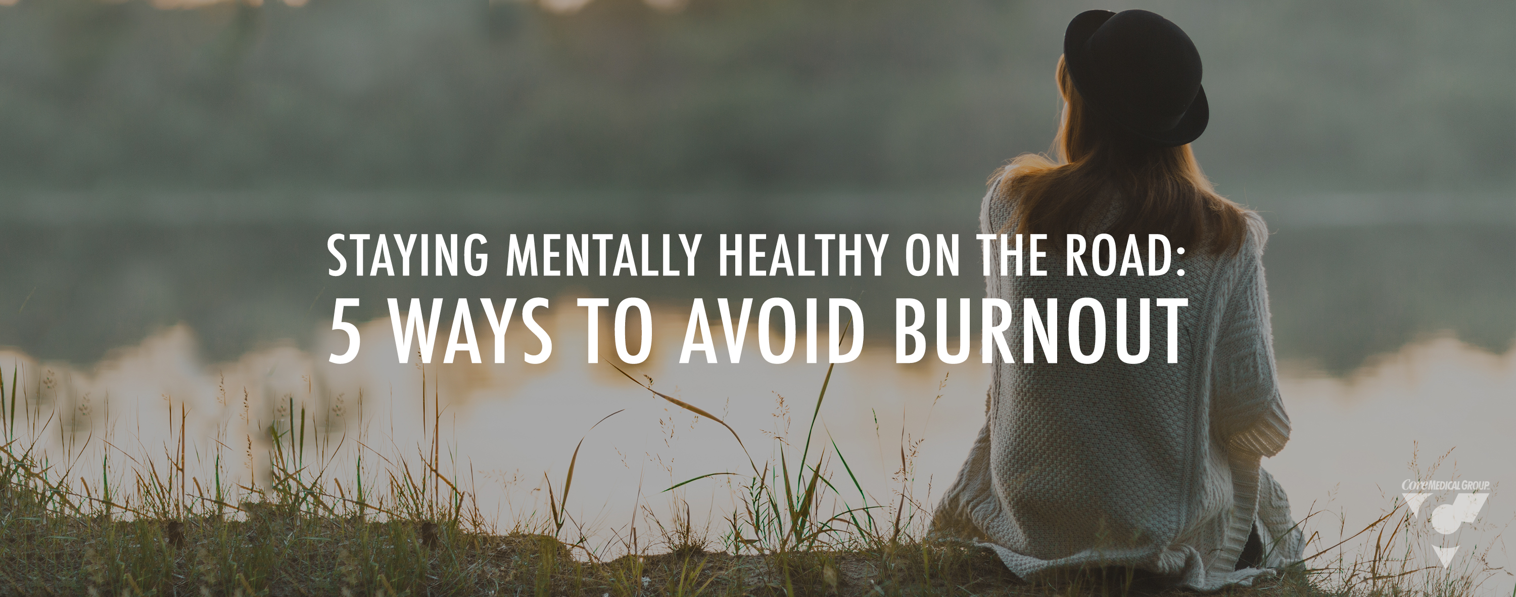 Travel Nursing Staying Mentally Healthy on the Road Five Ways to Avoid Burnout