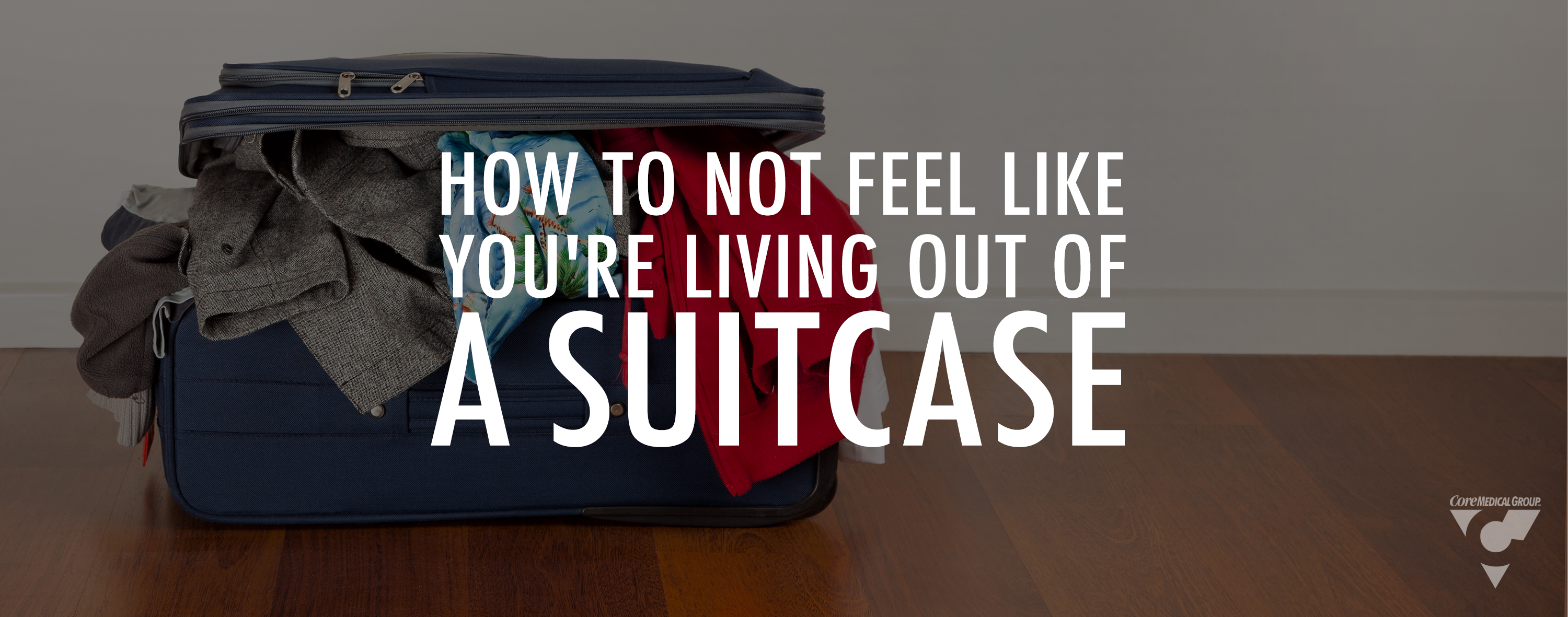 How to Not Feel Like You're Living Out of a Suitcase