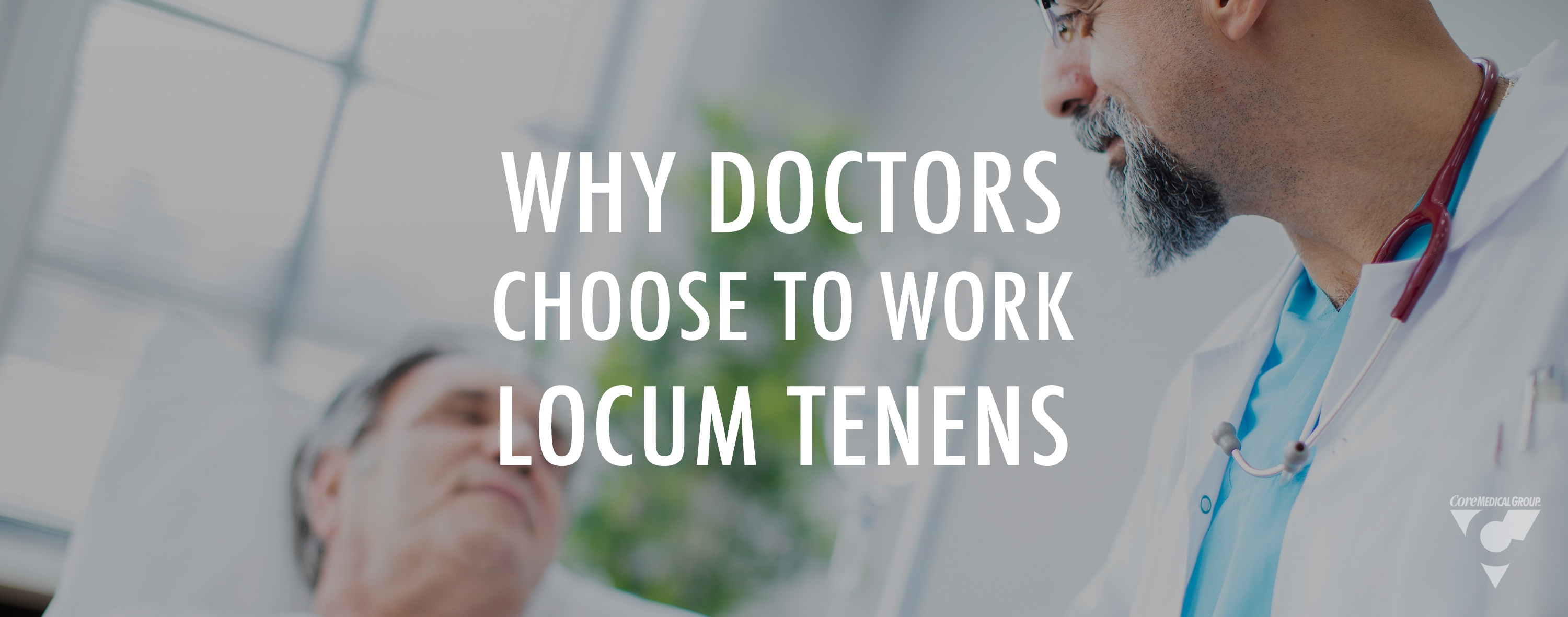 CMG_Blog_Featuredimages_LocumTenens_WhyDoctorsChoosetoWorkLocumTenens_Blog_R1