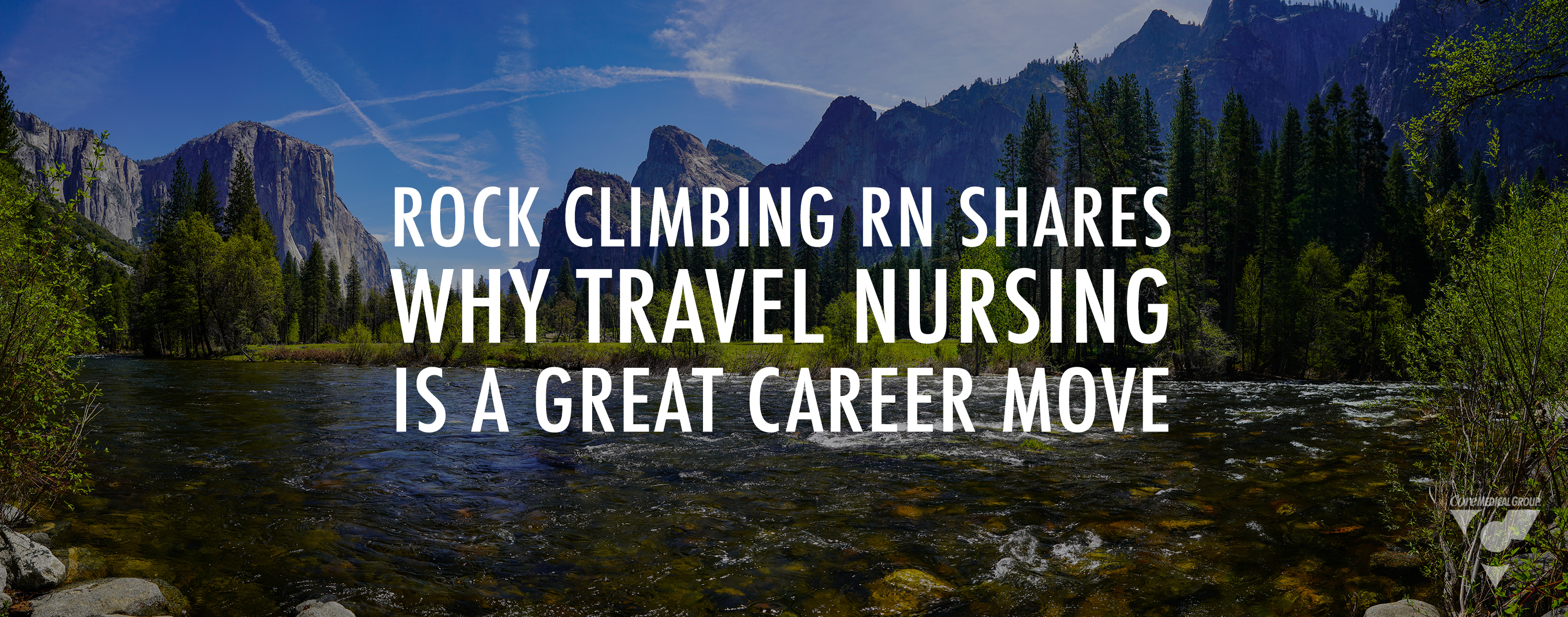 CMG_Blog_Featuredimages_Rock Climbing RN Shares Why Travel Nursing is a Great Career Move_R1_Blog