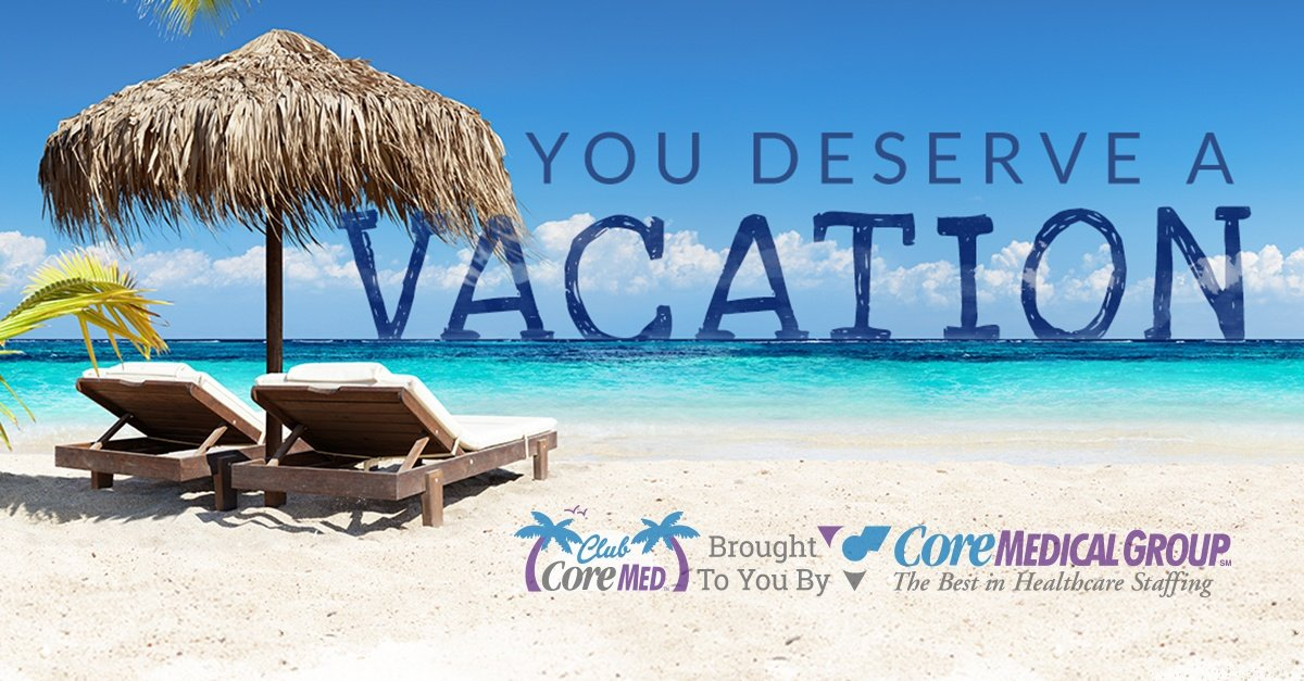 Core_Medical_Group_You_Deserve_A_Vacation_Travel_Nursing_
