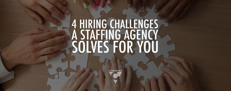 4 Hiring Challenges a Staffing Agency Solves for You
