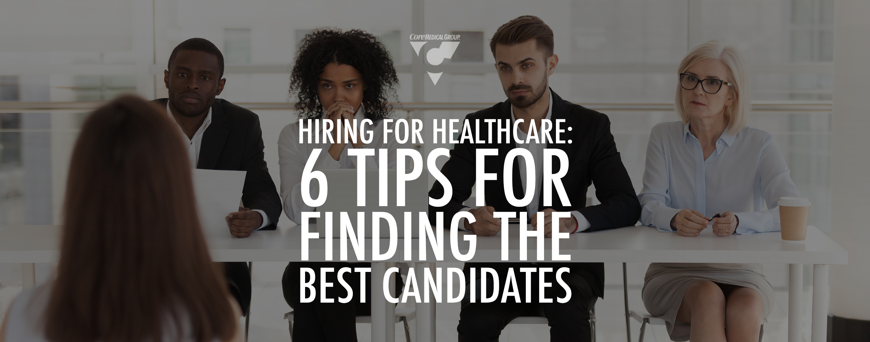 "Hiring for Healthcare"" 6 Tips for Finding the Best Candidates"