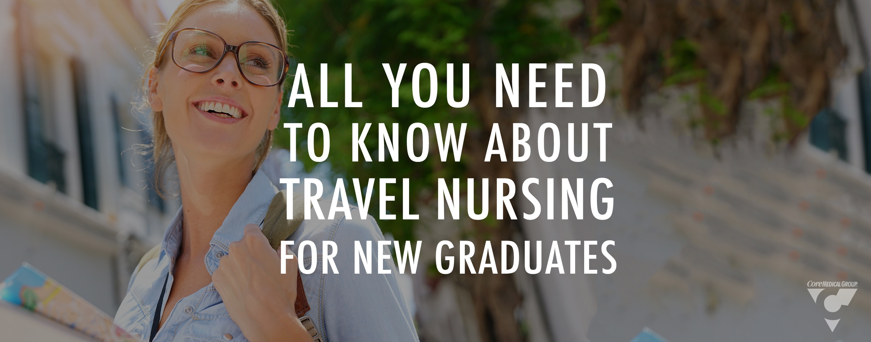 All You Need To Know About Travel Nursing For New Graduates