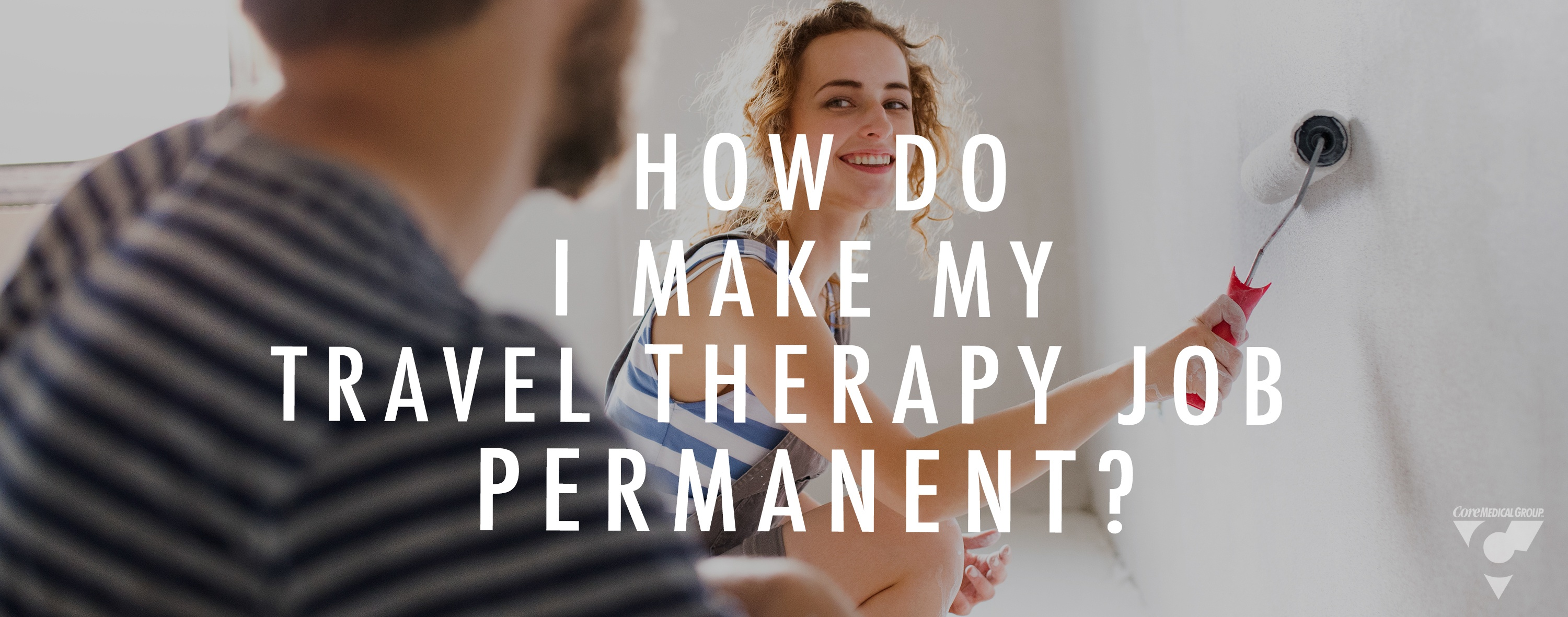 CMG Blog - How Do I Make My Travel Therapy Job Permanent.jpg