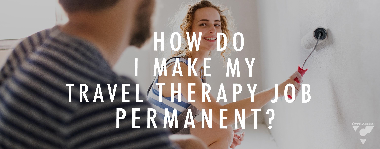 CMG Blog - How Do I Make My Travel Therapy Job Permanent.jpg