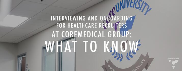 CMG_Blog_Featured Images_Interviewing_and_Onboarding_for_Healthcare_Recruiters_at_Core_Blog_R1.jpg