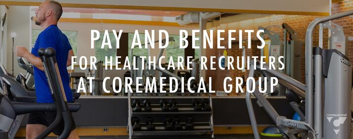 CMG_Blog_Featured Images_Pay_and_Benefits_for_Healthcare_Recruiters_at_Core_Medical_Group_Blog_R1.jpg