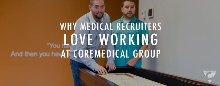 CMG_Blog_Featured Images_Why_Medical_Recruiters_Love_Working_at_Core_Medical_Group_Blog_R1.jpg