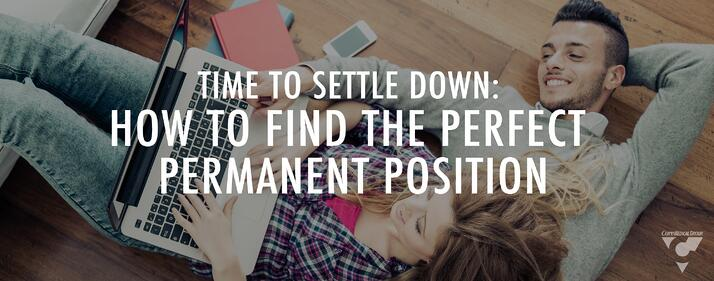 Time to Settle Down: How to Find the Perfect Permanent Position