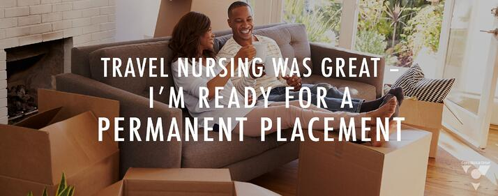 Travel Nursing Was Great - I'm Ready For A Permanent Placement