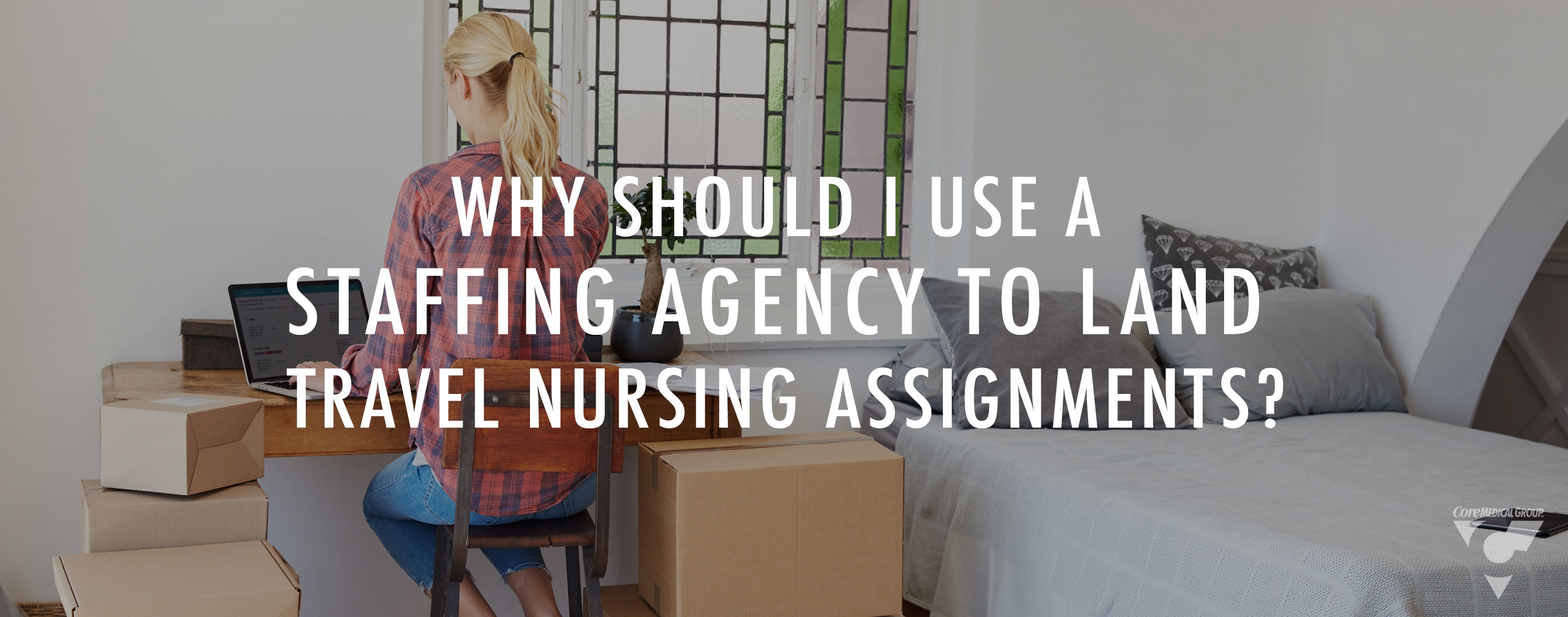 Why Should I Use A Staffing Agency To Land Travel Nursing Assignments