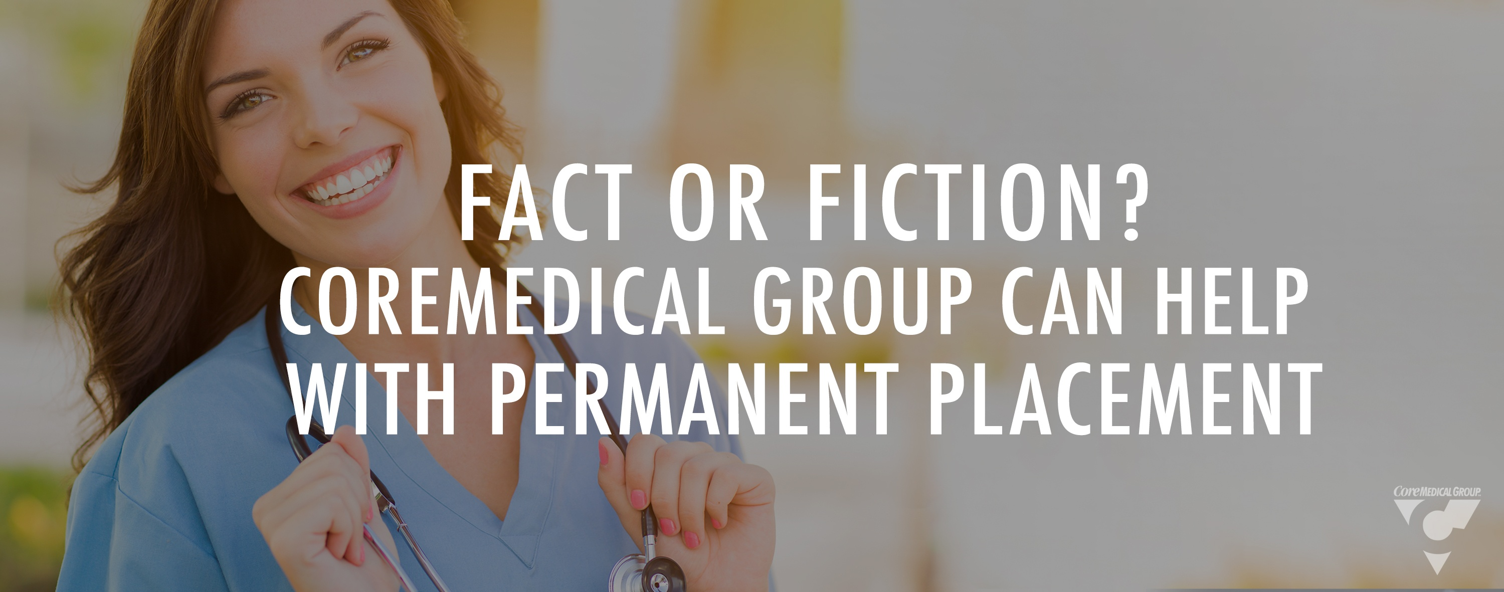 Fact or Fiction? CoreMedical Group Can Help With Permanent Placement