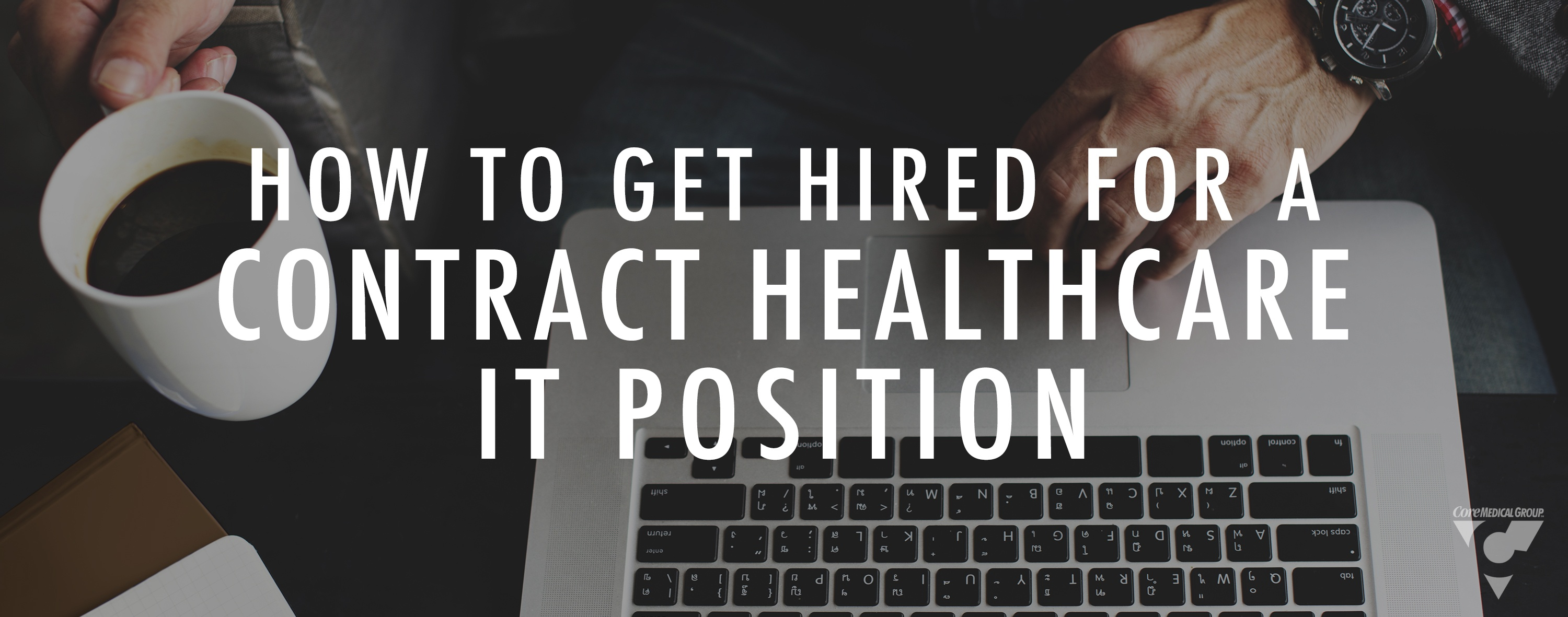 How to Get Hired for a Contract Healthcare IT Position