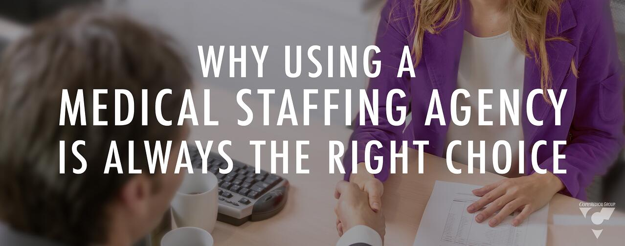 Why Using a Medical Staffing Agency Is Always the Right Choice