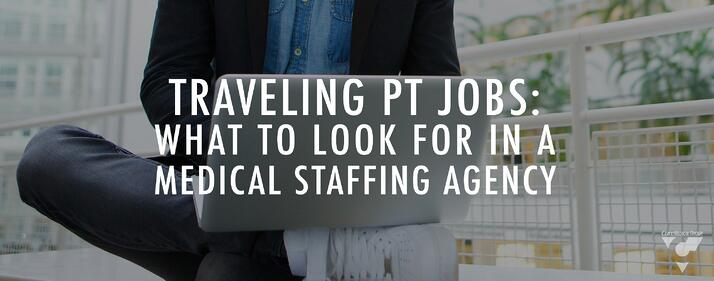 Traveling PT Jobs: What to Look for in a Medical Staffing Agency