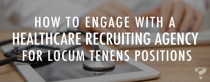 How to engage with a healthcare recruiting agency for locum tenens positions
