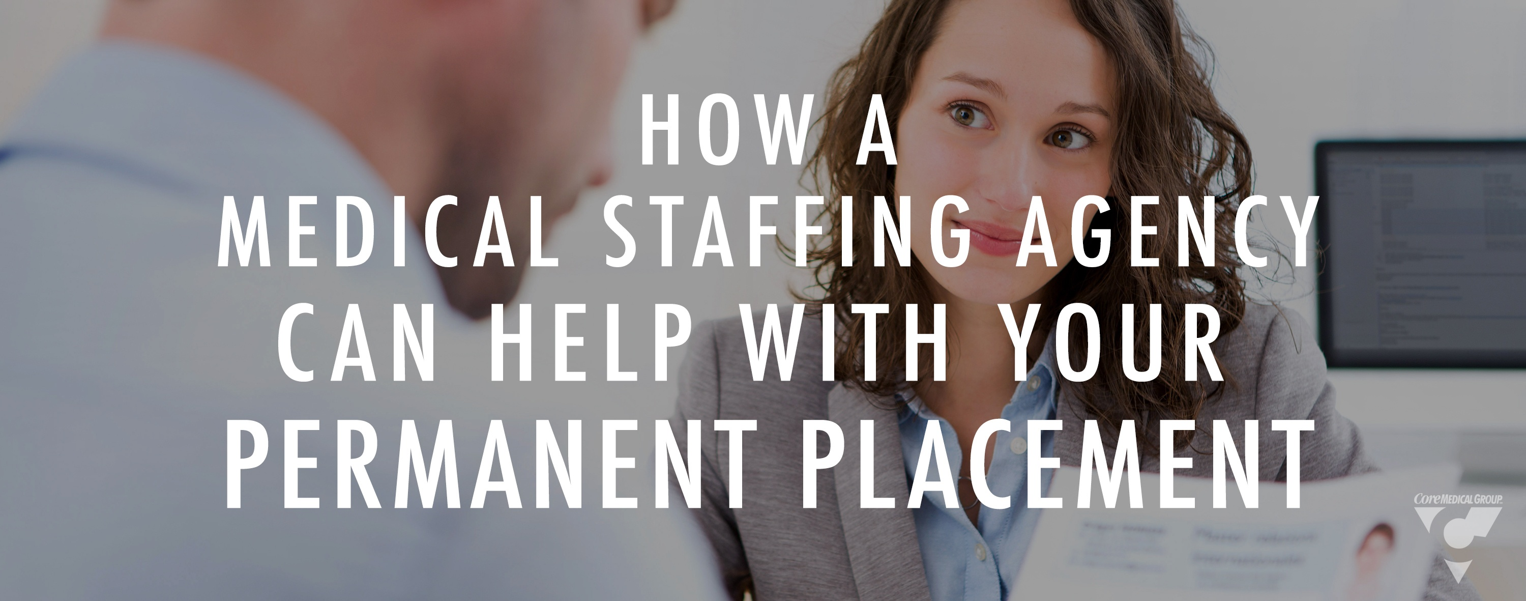 How a Medical Staffing Agency Can Help With Your Permanent Placement